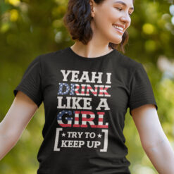Yeah I Drink Like A Girl Try To Keep Up July 4th Shirt