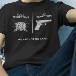 Your Protection My Protection We Are Not The Same Shirt