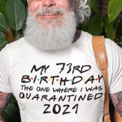 73rd Birthday Shirt The One Where I Was Quarantined 2021