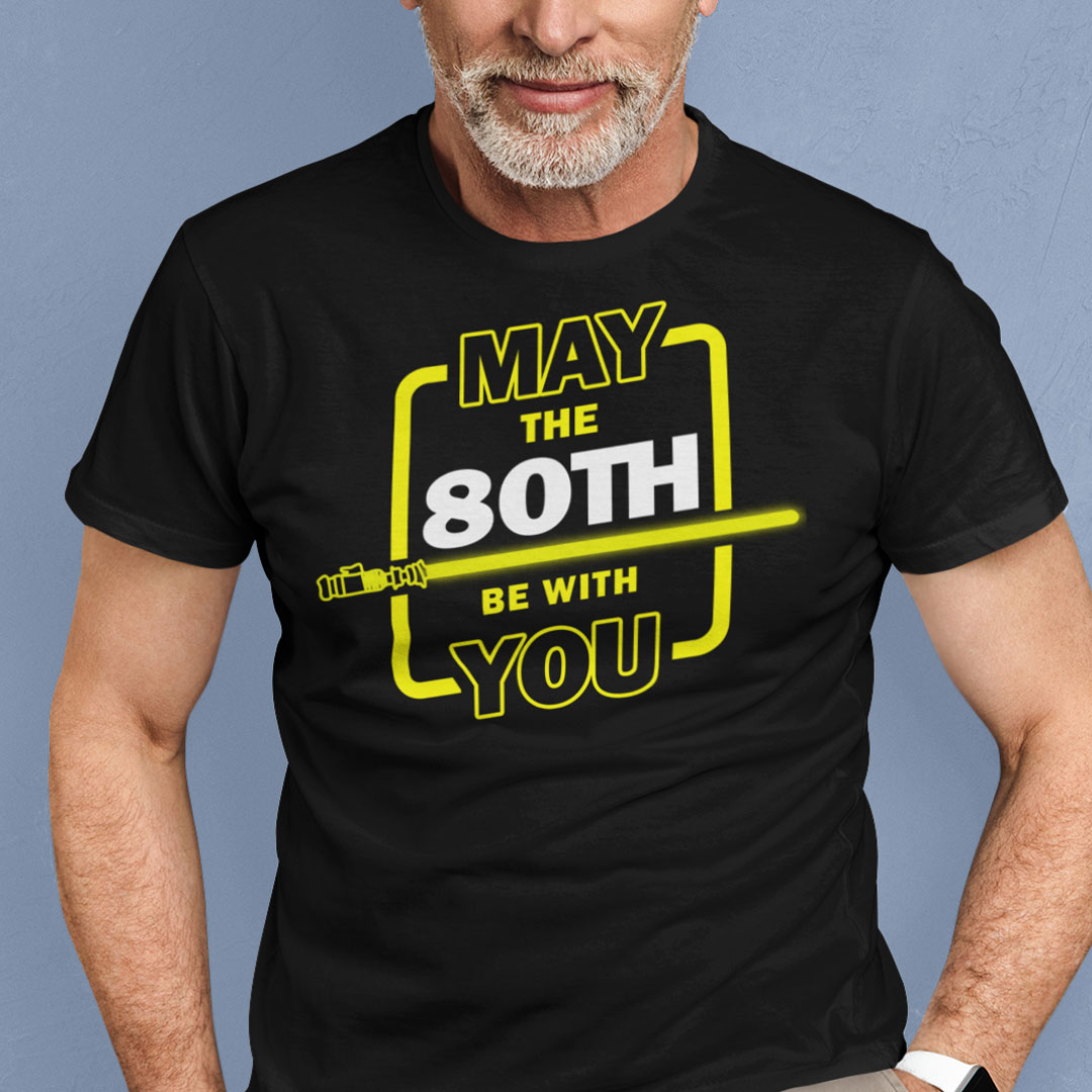 80th Birthday Shirt May The 80th Be With You