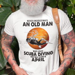 An Old Man Who Loves Scuba Diving Shirt Born In April