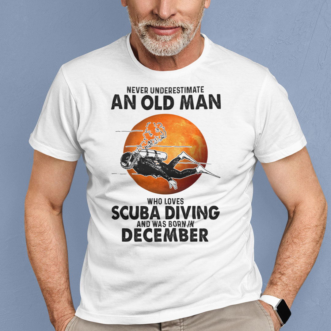 An Old Man Who Loves Scuba Diving Shirt Born In December