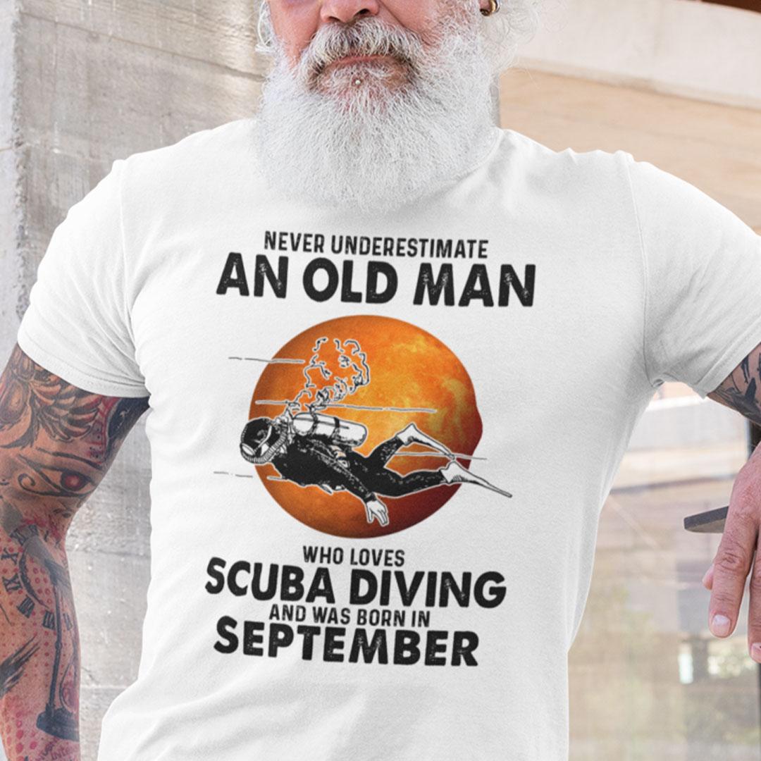 An Old Man Who Loves Scuba Diving Shirt Born In September