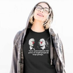 Biden Harris The Power Of Stupid People In Large Groups Shirt