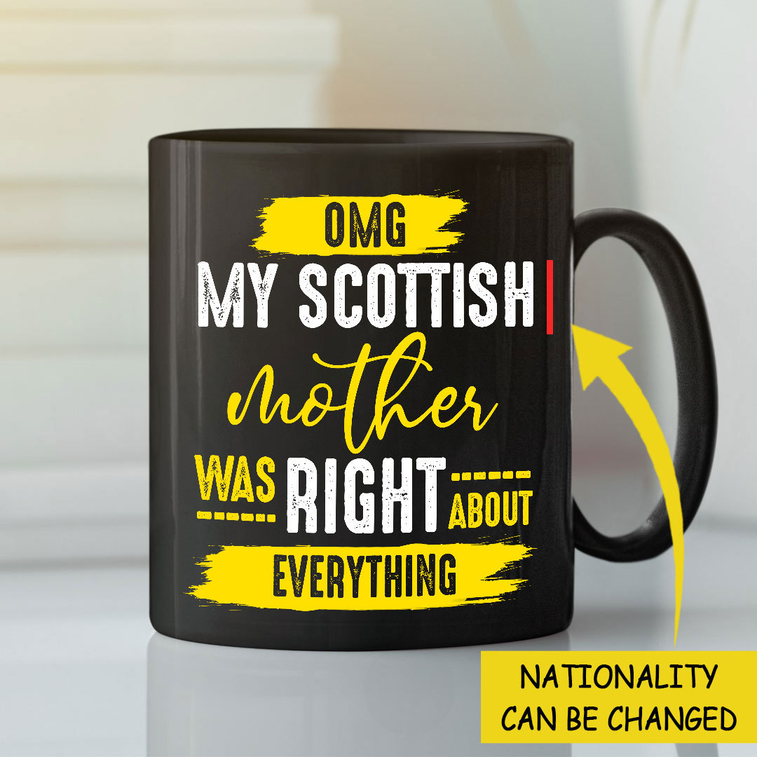 Customized OMG My Mother Was Right About Everything Mug