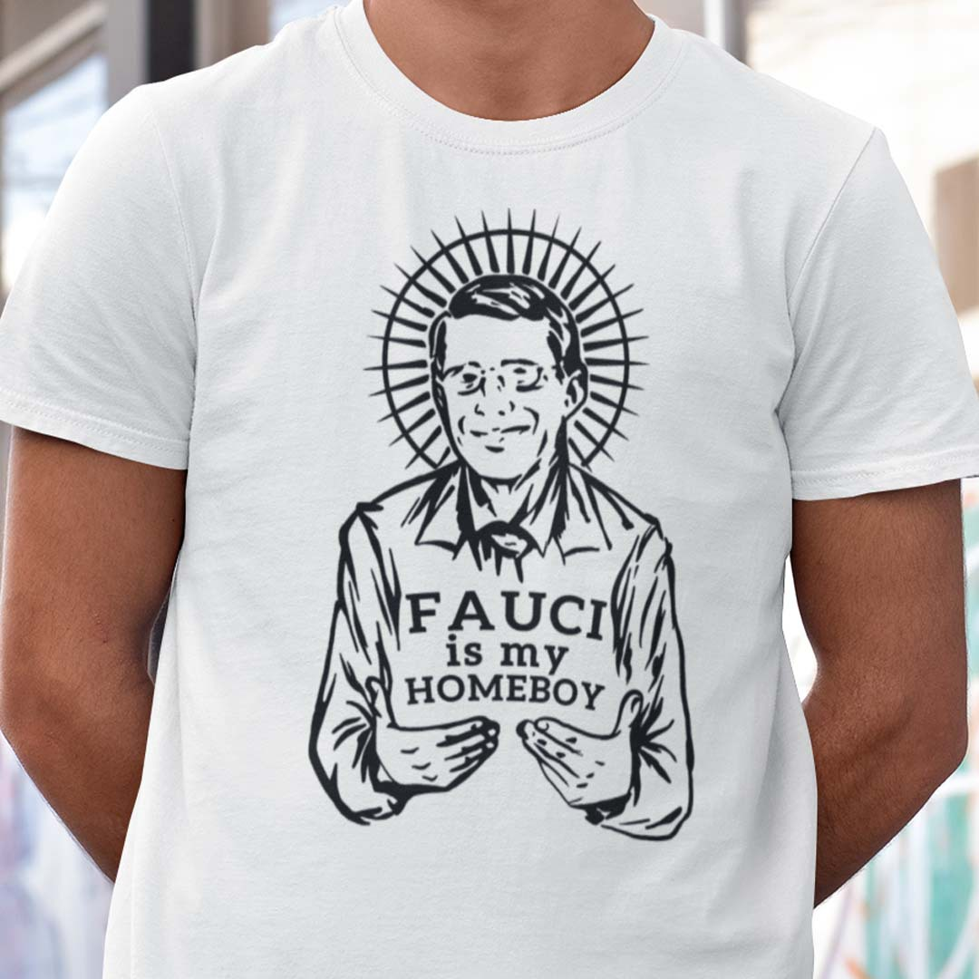 Dr Fauci T Shirt Fauci Is My Homeboy