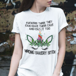 Fuckers Think They Can Have Their Cake Unicorn Shirt