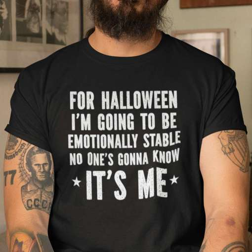 Halloween T Shirt I'm Going To Be Emotionally Stable- best Halloween gift for dad