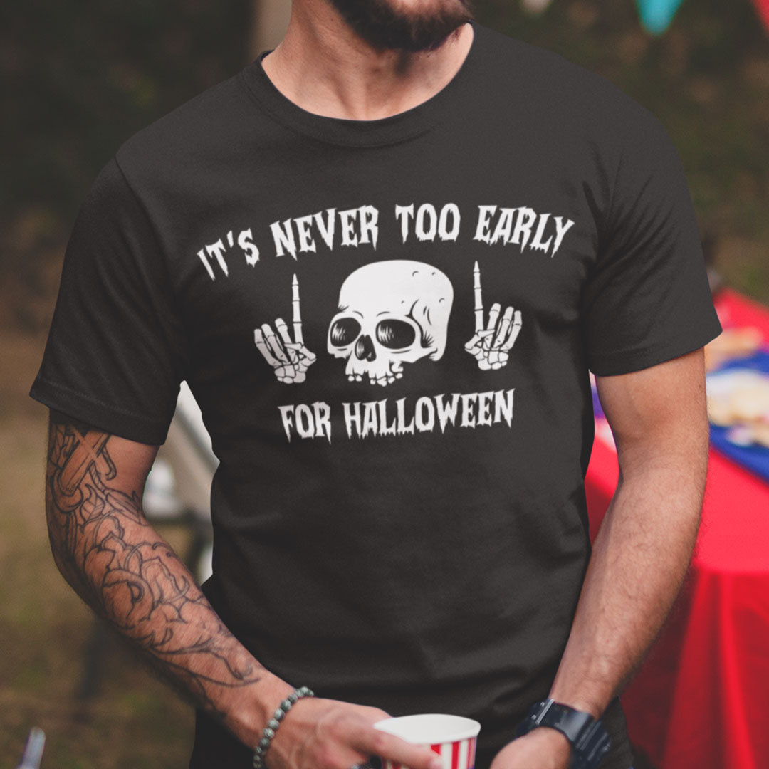 Halloween T Shirt It's Never Too Early For Halloween Skull