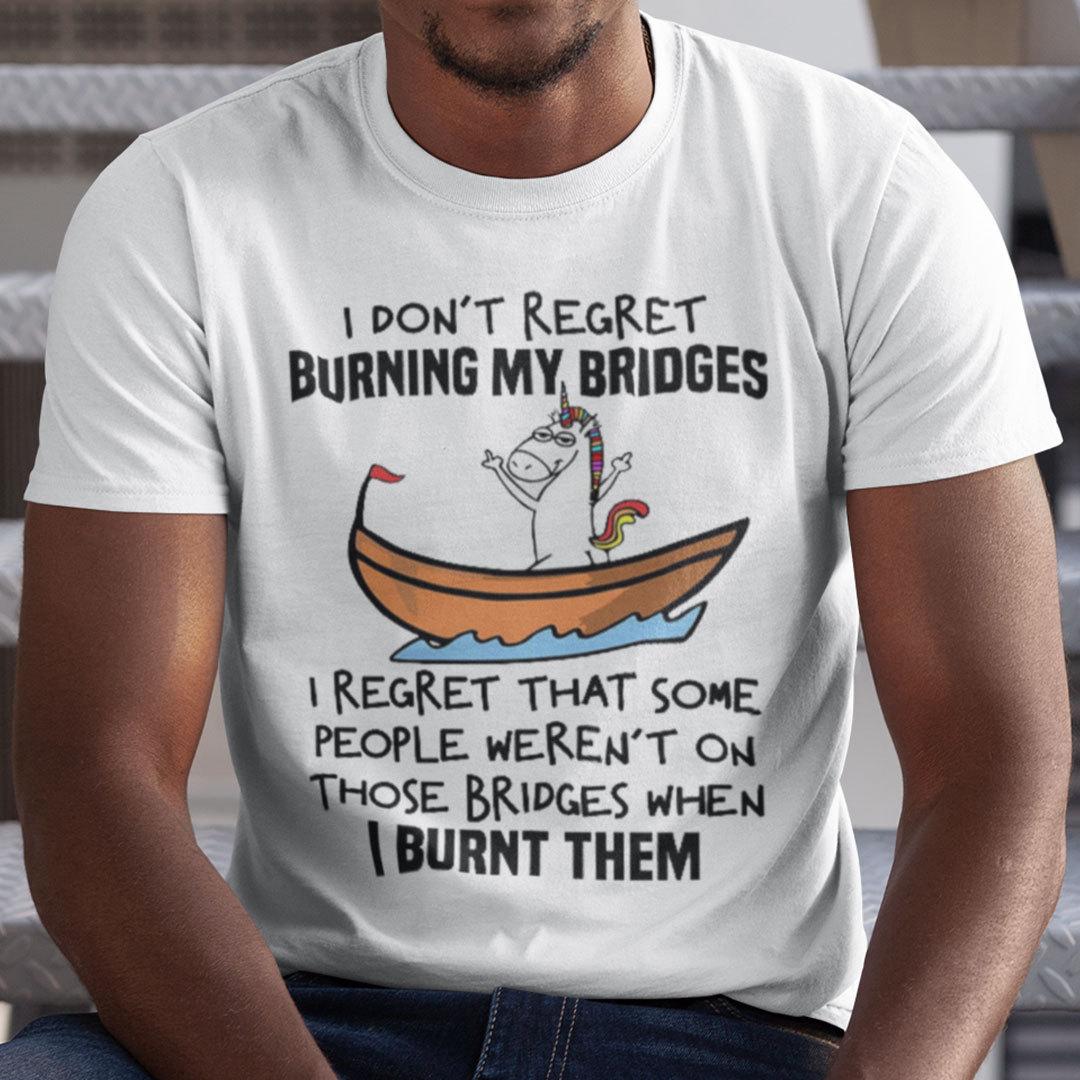 I Don't Regret Burning My Bridges Unicorn Shirt