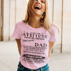 I Get My Attitude From My Freaking Awesome Dad T Shirt