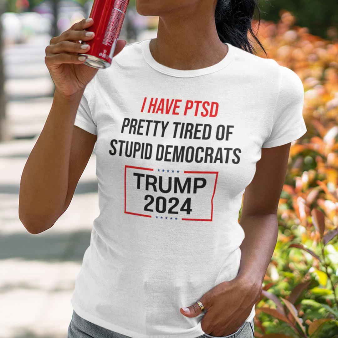 I Have PTSD Pretty Tired Of Democrats Trump 2024 Shirt