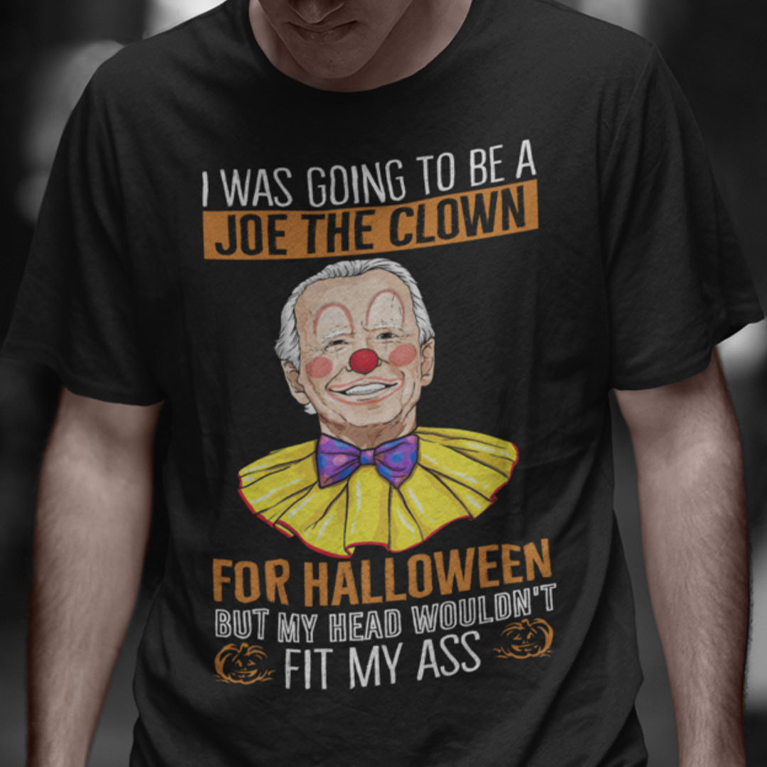 I Was Going To Be A Joe Clown For Halloween Shirt