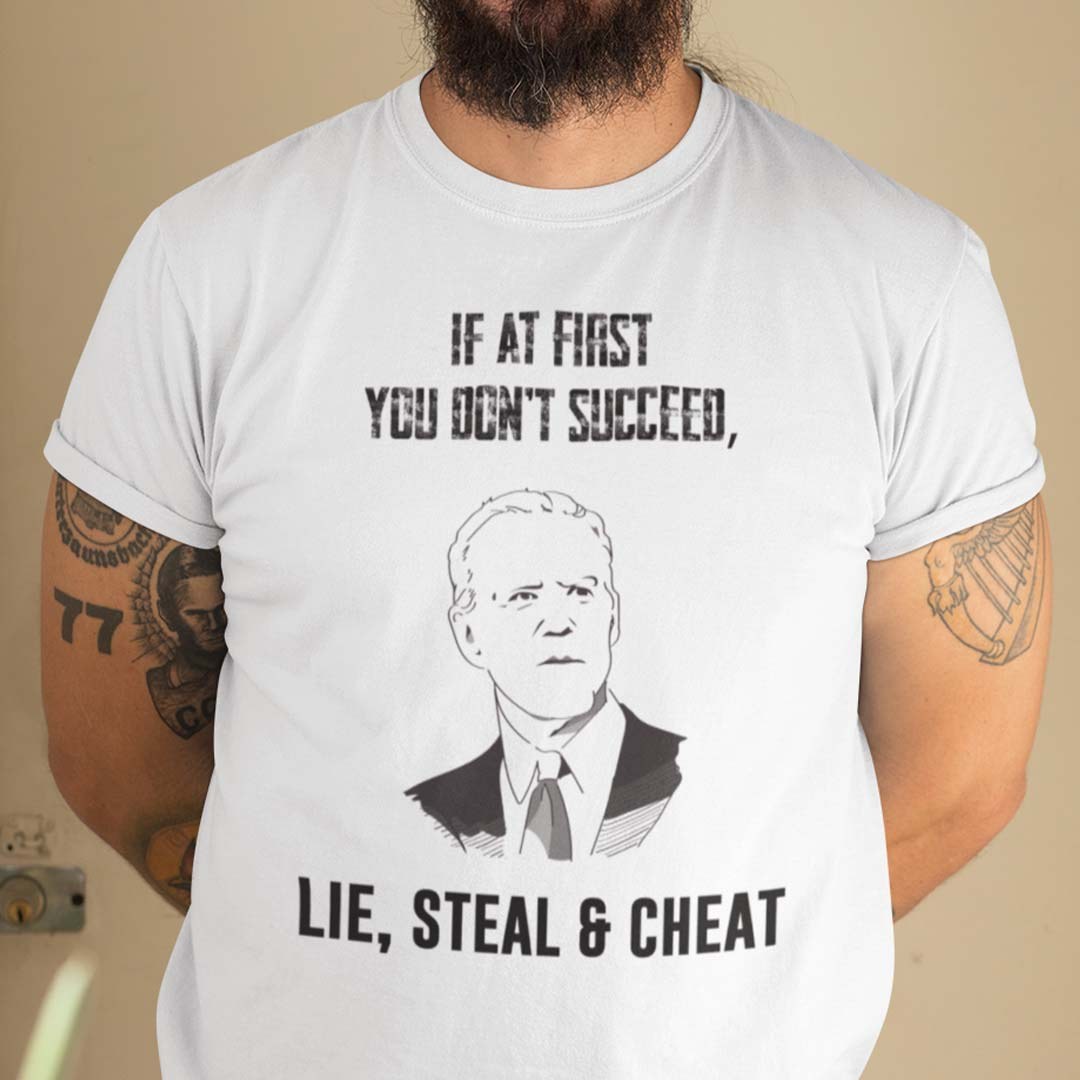 If At First You Dont Succeed Lie Steal And Cheat Shirt