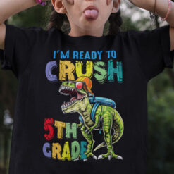 I'm Ready To Crush 5th Grade T Shirt Back To School
