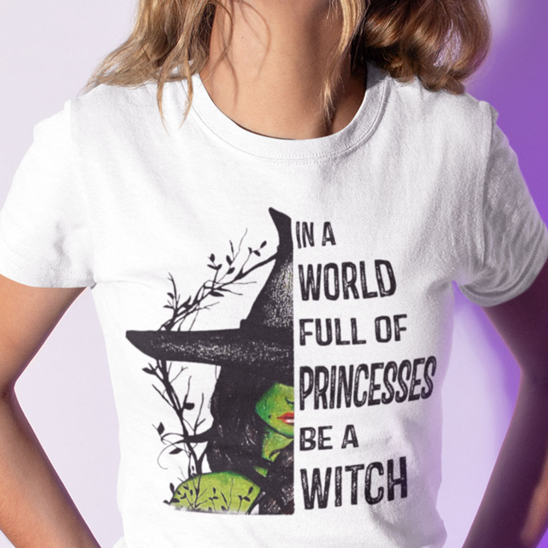 In A World Full Of Princesses Be A Witch Halloween Shirt
