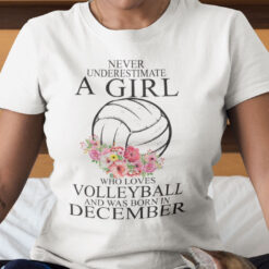 Never Underestimate A Girl Loves Volleyball Shirt December