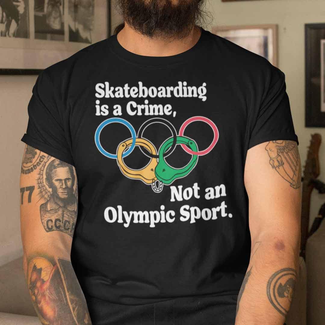 Official Skateboarding Is A Crime Not An Olympic Sport Shirt