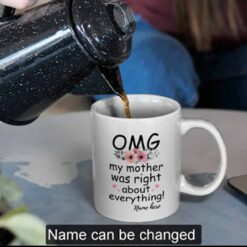 Personalized OMG My Mother Was Right About Everything Mug