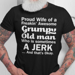Proud Wife Of A Freakin's Awesome Grumpy Old Man Shirt