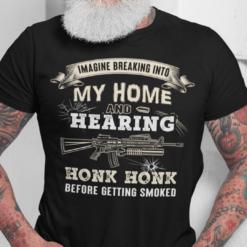 Speaking Into My Home And Hearing Honk Honk Pro Gun Shirt