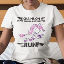 The Chains On My Mood Swing Just Snapped Run Unicorn Shirt