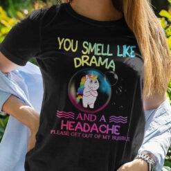Unicorn T Shirt You Smell Like Drama And A Headache