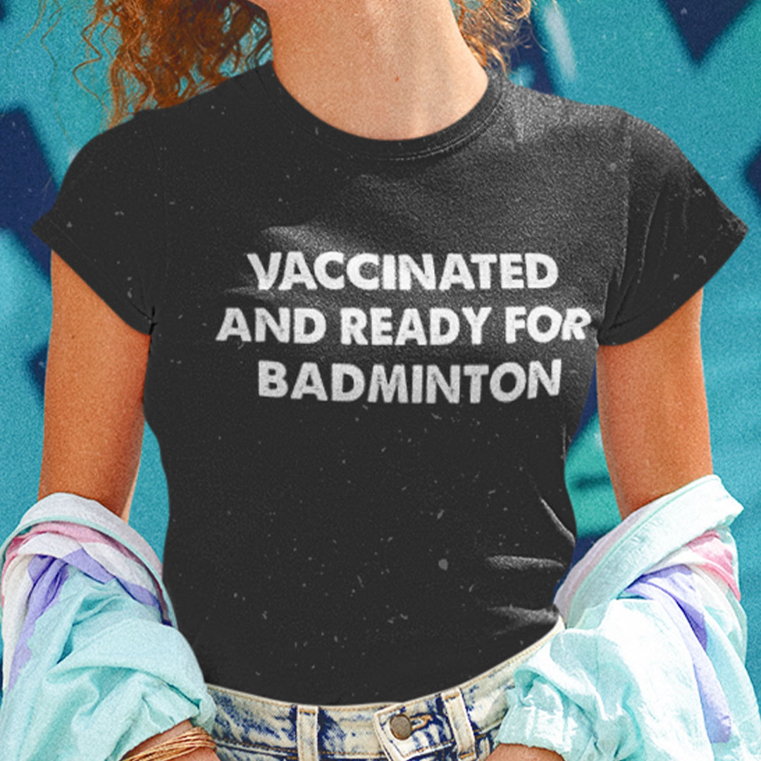 Vaccinated And Ready For Badminton T Shirt