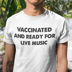 Vaccinated And Ready For Live Music T Shirt