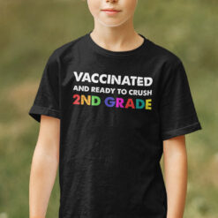 Vaccinated And Ready To Crush 2nd Grade Shirt Kids