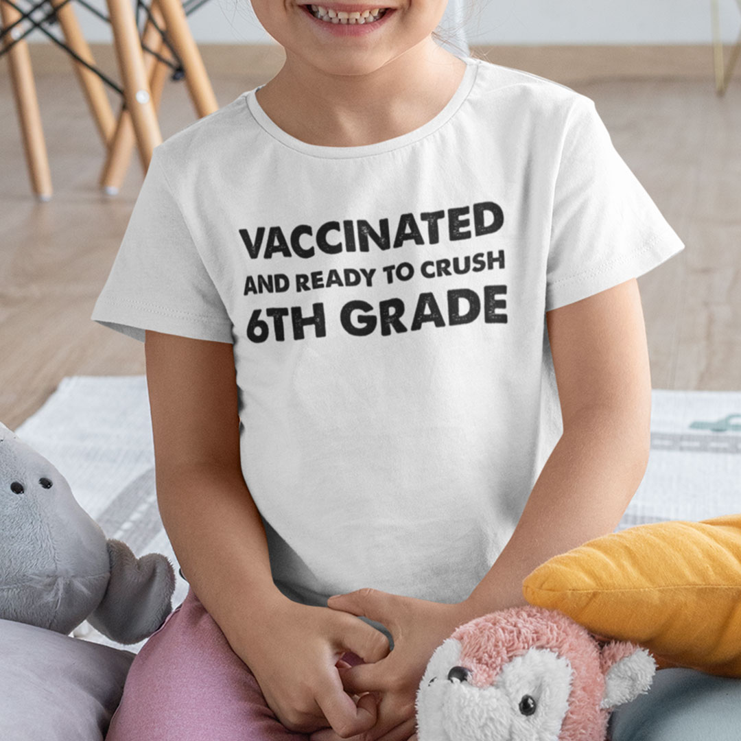 Vaccinated And Ready To Crush 6th Grade T Shirt