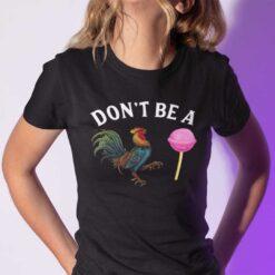 Don't Be A Cock Sucker T Shirt