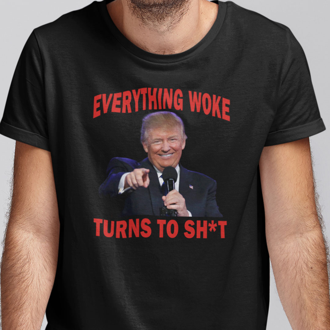 Everything Woke Turns To Shit T Shirt