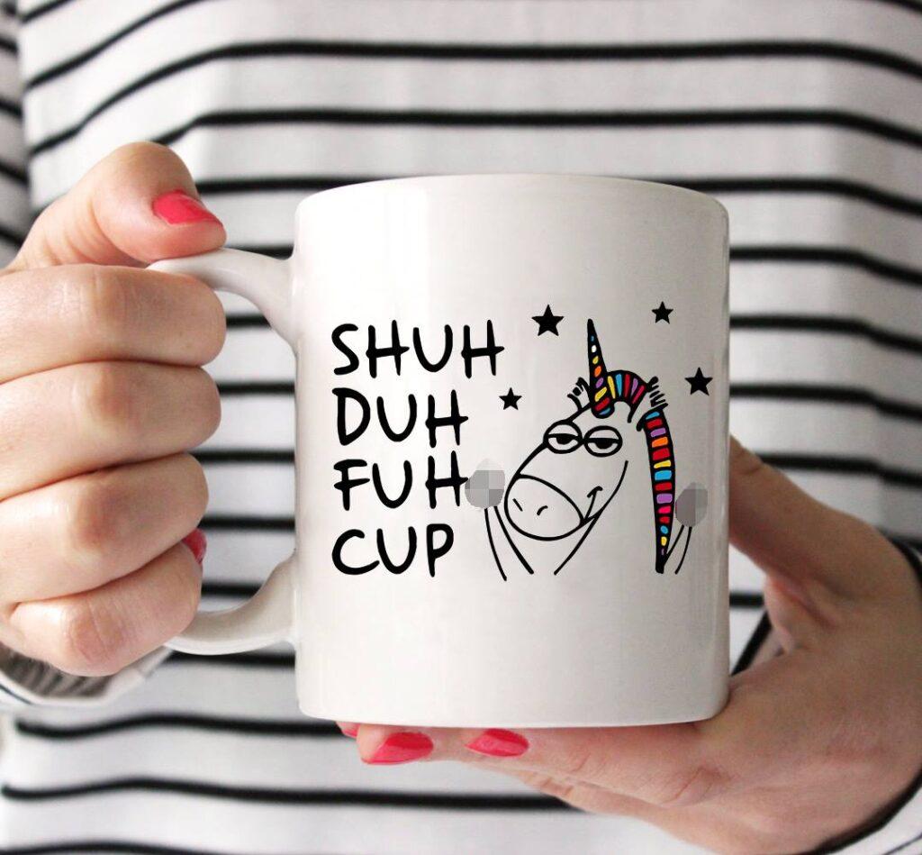 Funny Unicorn Mug Shuh Duh Fuh Cup