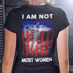 I Am Not Most Women Shirt Female Nursing