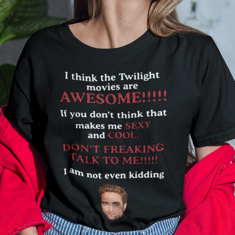 I Think The Twilight Movies Are Awesome Shirt Robert Pattinson Womens T-shirt
