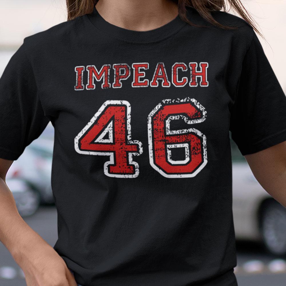 Impeach 46 Shirt Impeach Joe Biden Impeach 46th Fake President