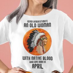 Never Underestimate Old Woman With Native Blood Shirt April