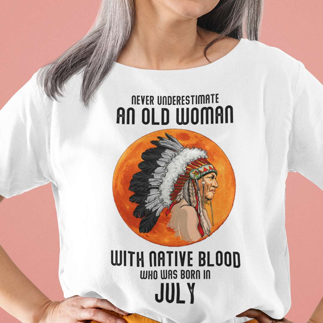 Never Underestimate Old Woman With Native Blood Shirt July