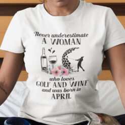 Never Underestimate Woman Loves Golf And Wine Shirt April