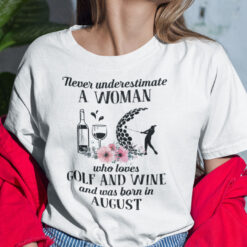 Never Underestimate Woman Loves Golf And Wine Shirt August
