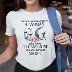 Never Underestimate Woman Loves Golf And Wine Shirt March