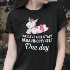 One Day I Will Start Behaving Myself Unicorn T Shirt