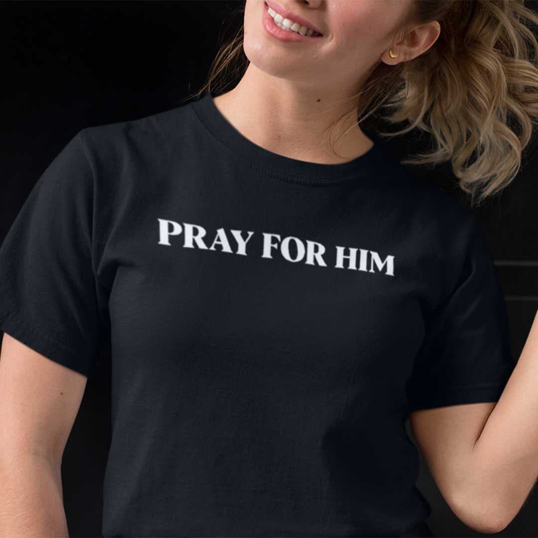 Pray For Him Shirt