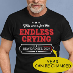 This One For The Endless Crying New Dad Personalized Shirt