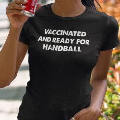Vaccinated And Ready For Handball T Shirt