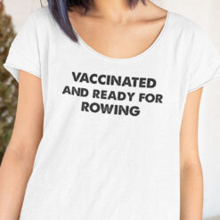Vaccinated And Ready For Rowing T Shirt
