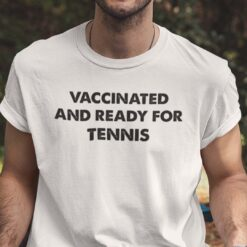 Vaccinated And Ready For Tennis Shirt