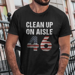 Clean Up On Aisle 46 T Shirt Anti Joe Biden