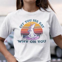 Eff You See Kay Shirt Why Oh You Unicorn Yoga